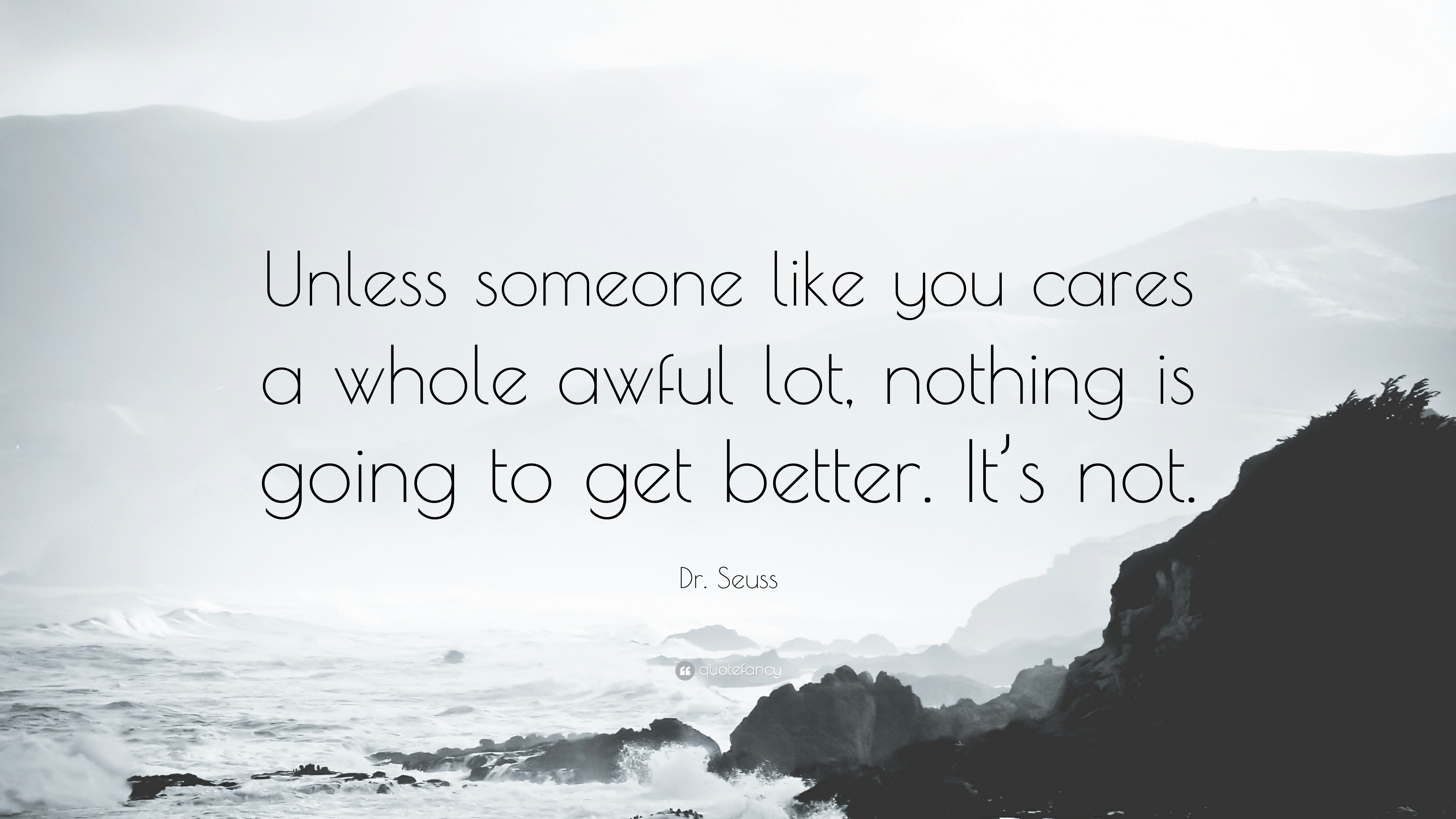 28839-Dr-Seuss-Quote-Unless-someone-like-you-cares-a-whole-awful-lot.jpg